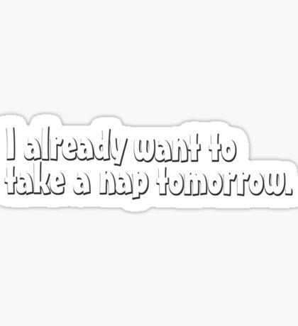 I already want to take a nap tomorrow Sticker