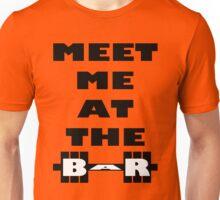 Meet Me At The Bar - Workout Inspiration Unisex T-Shirt