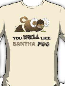 You smell like Bantha poo T-Shirt