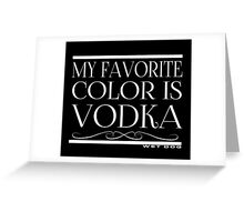 My Favorite Color Is... (Vodka) Greeting Card