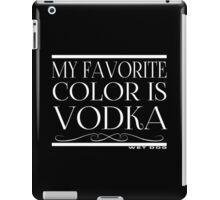 My Favorite Color Is... (Vodka) iPad Case/Skin