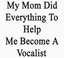 My Mom Did Everything To Help Me Become A Vocalist  by supernova23