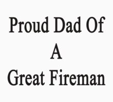 Proud Dad Of A Great Fireman  by supernova23