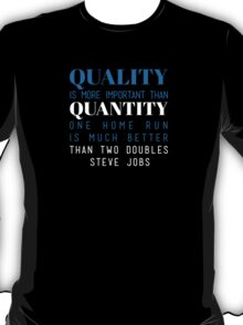Quality is more important than quantity. One home run is much better than two doubles. Steve Jobs T-Shirt