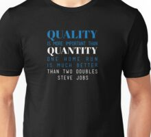 Quality is more important than quantity. One home run is much better than two doubles. Steve Jobs Unisex T-Shirt