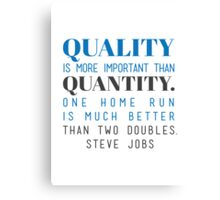 Quality is more important than quantity. One home run is much better than two doubles. Steve Jobs Canvas Print
