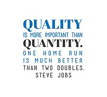 Quality is more important than quantity. One home run is much better than two doubles. Steve Jobs Photographic Print