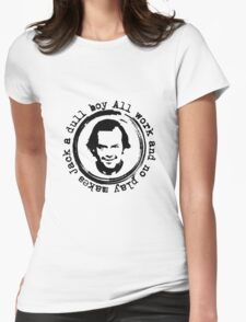 All work and no play makes Jack a dull boy Womens Fitted T-Shirt