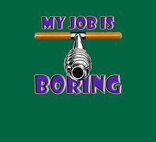 Boring job Unisex T-Shirt