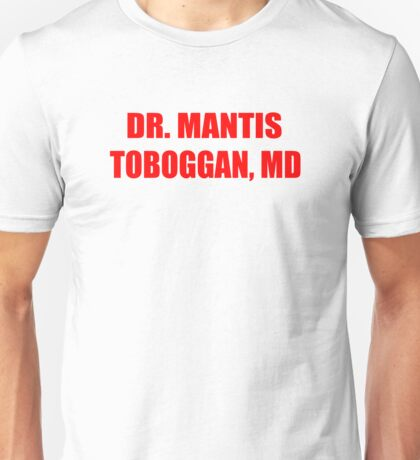 Dr Mantis Toboggan, MD Unisex T-Shirt