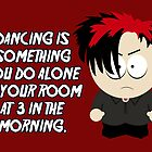 Dancing is something you do alone in your room at 3 in the morning. by nimbusnought