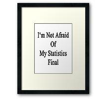I'm Not Afraid Of My Statistics Final Framed Print