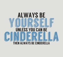 Be Yourself, unless you can be CINDERELLA! by TheMoultonator