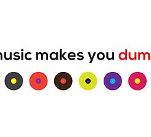 Music Makes You Dumb by ak4e