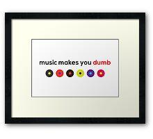Music Makes You Dumb Framed Print