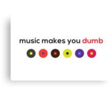 Music Makes You Dumb Canvas Print