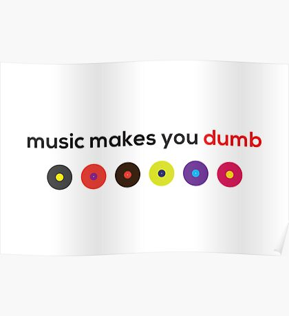 Music Makes You Dumb Poster