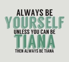 Be Yourself, unless you can be TIANA! by TheMoultonator