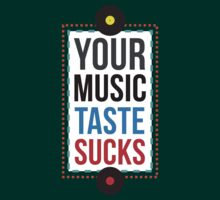 Your Music Taste Sucks T-Shirt