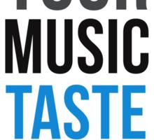 Your Music Taste Sucks Sticker