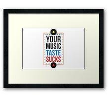 Your Music Taste Sucks Framed Print