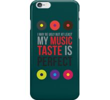 I may be ugly but at least my music taste is perfect! iPhone Case/Skin