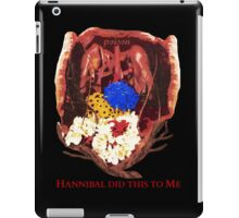 Hannibal did this to me iPad Case/Skin