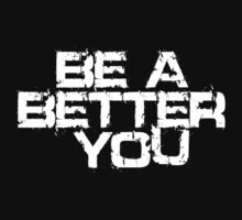 Be a better you white T-Shirt