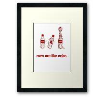 Men Are Like Coke. Framed Print