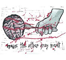 Brains: The other grey meat Photographic Print