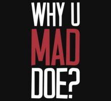 Why U Mad Doe? White Ink by FreshThreadShop