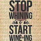 Stop Whining and Start Wine-ing by 7vci
