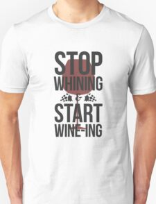 Stop Whining and Start Wine-ing Unisex T-Shirt
