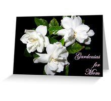 Gardenias For Mom Greeting Card