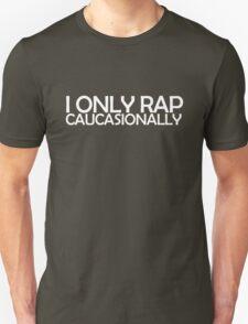 I only rap caucasionally Unisex T-Shirt