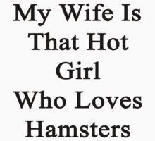 My Wife Is The Hot Girl Who Loves Hamsters by supernova23