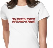 I'm a fun little lollipop triple dipped in psycho Womens Fitted T-Shirt
