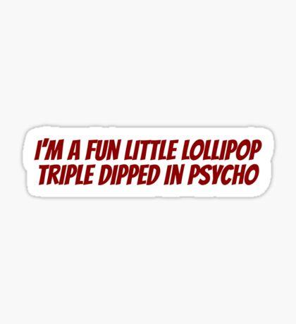 I'm a fun little lollipop triple dipped in psycho Sticker