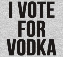 I Vote For Vodka by mralan