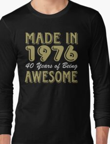 Made in 1976, 40 Years of Being Awesome Long Sleeve T-Shirt