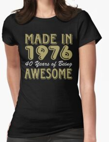 Made in 1976, 40 Years of Being Awesome Womens Fitted T-Shirt