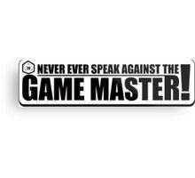 Never Speak Against the Game Master Metal Print