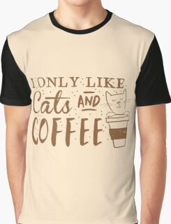 I only like CATS and coffee Graphic T-Shirt