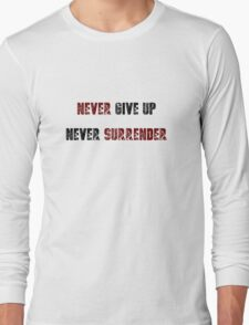 Never Give Up, Never Surrender Long Sleeve T-Shirt