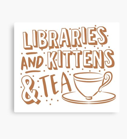 LIBRARIES and kittens and tea (just a few of my favourite things!) Canvas Print