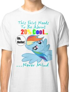This Shirt Needs To Be About 20% Cool...Never Mind Classic T-Shirt