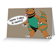 Happy T-Rex is Happy Greeting Card