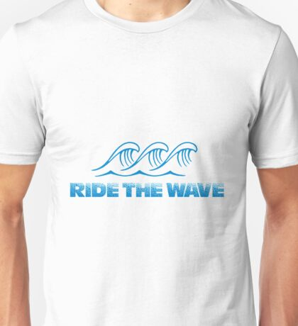 Ride the wave Unisex T-Shirt