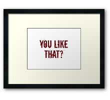 You Like That? Framed Print