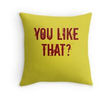 You Like That? Throw Pillow